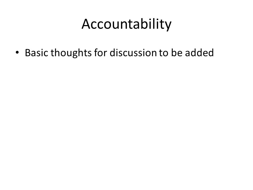 Accountability Basic thoughts for discussion to be added
