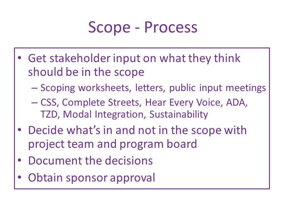 Scope - Process Get stakeholder input on what they think should be in the scope. Scoping worksheets, letters, public input meetings.
