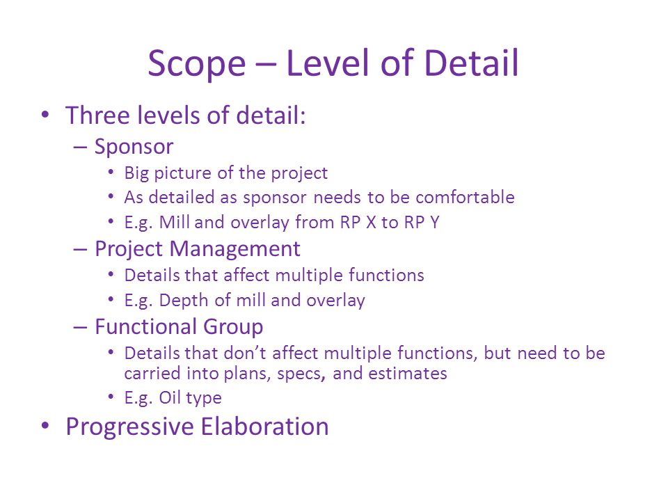 Scope – Level of Detail Three levels of detail: