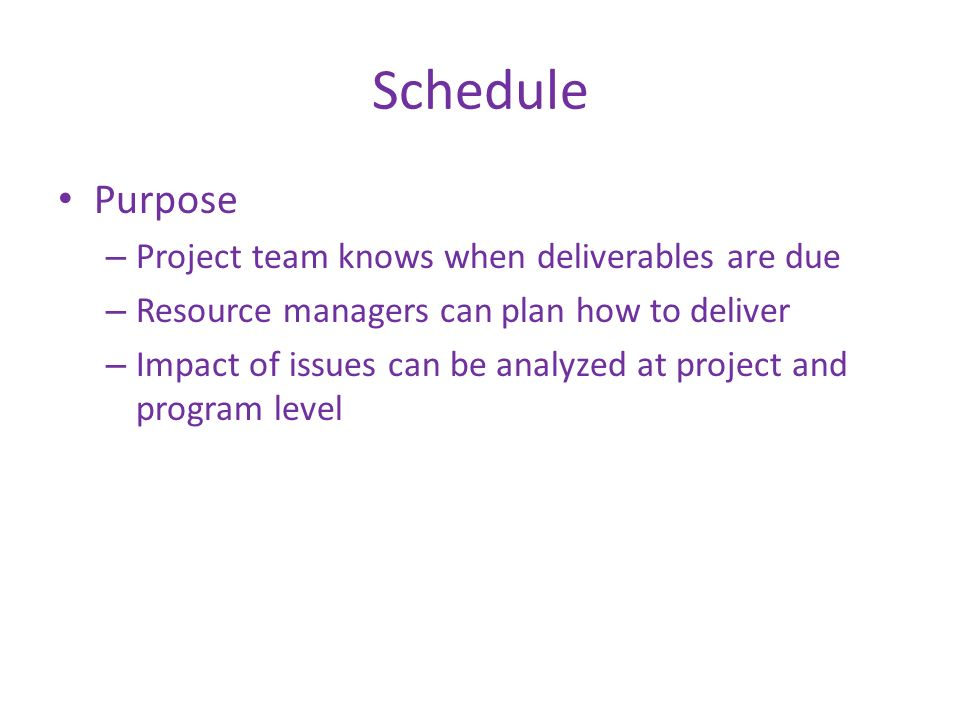 Schedule Purpose Project team knows when deliverables are due
