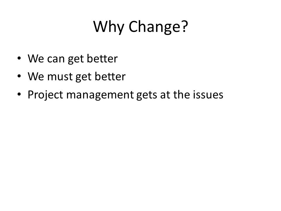 Why Change We can get better We must get better