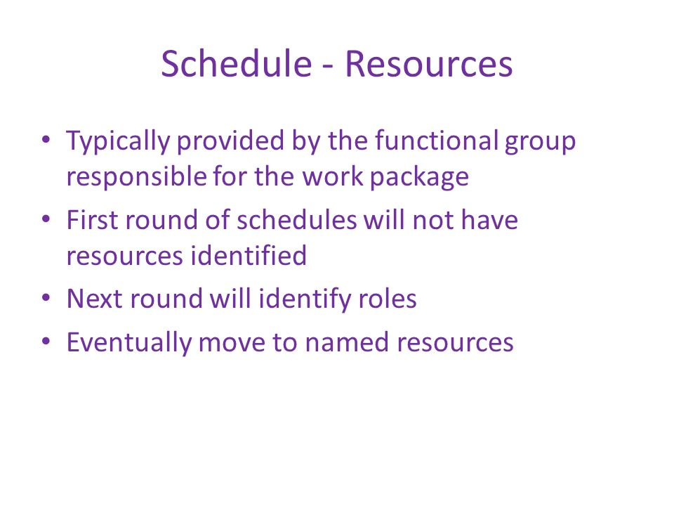 Schedule - Resources Typically provided by the functional group responsible for the work package.
