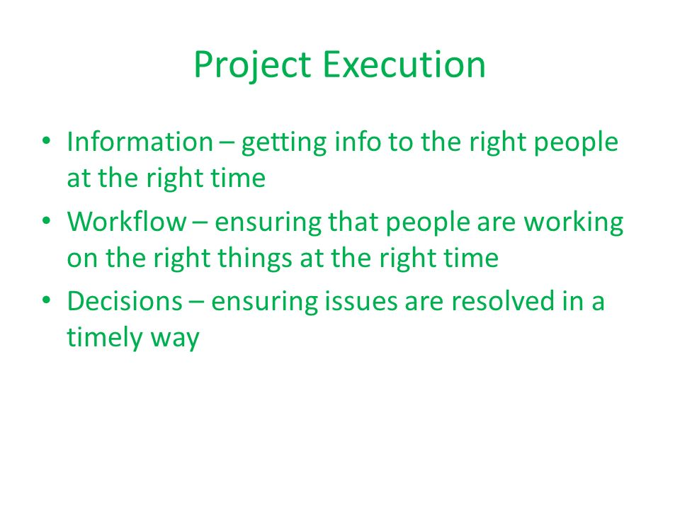 Project Execution Information – getting info to the right people at the right time.