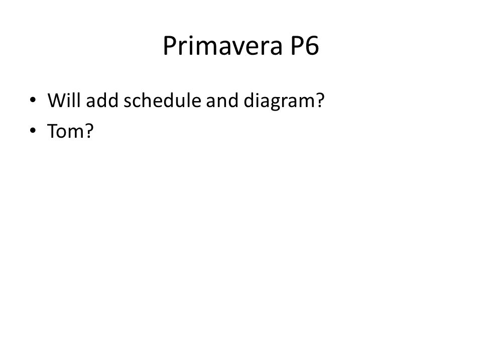 Primavera P6 Will add schedule and diagram Tom