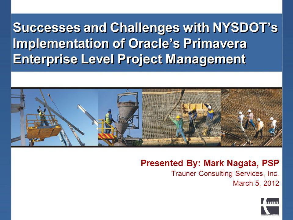 Successes and Challenges with NYSDOT's Implementation of Oracle's Primavera Enterprise Level Project Management