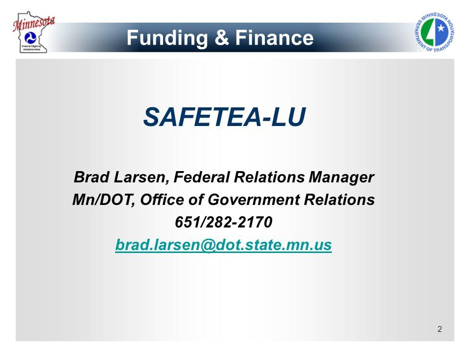SAFETEA-LU Funding & Finance Brad Larsen, Federal Relations Manager