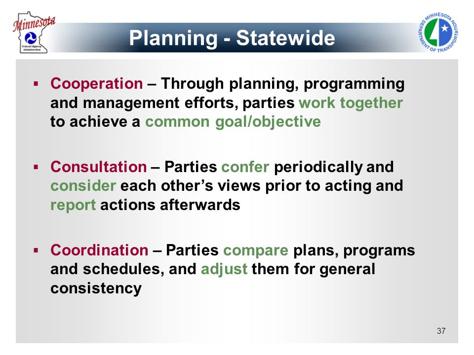 Planning - Statewide Cooperation – Through planning, programming and management efforts, parties work together to achieve a common goal/objective.