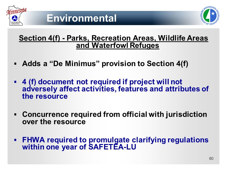 Environmental Section 4(f) - Parks, Recreation Areas, Wildlife Areas and Waterfowl Refuges. Adds a De Minimus provision to Section 4(f)