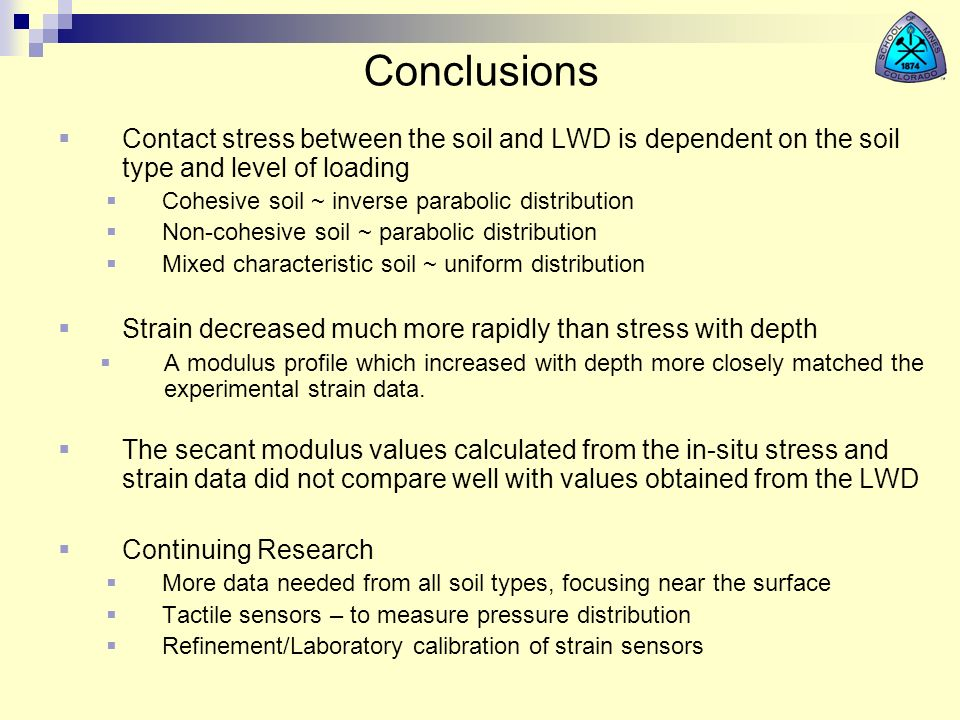 Conclusions Contact stress between the soil and LWD is dependent on the soil type and level of loading.