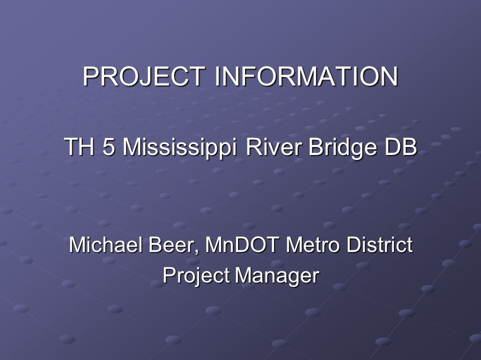 PROJECT INFORMATION TH 5 Mississippi River Bridge DB