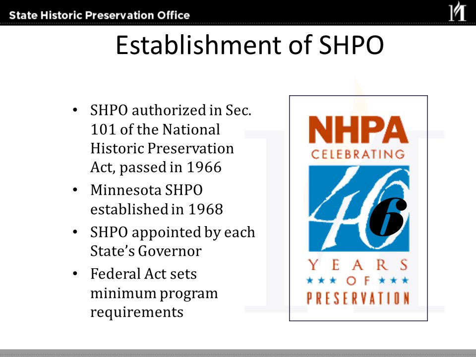 Establishment of SHPO SHPO authorized in Sec. 101 of the National Historic Preservation Act, passed in 1966.