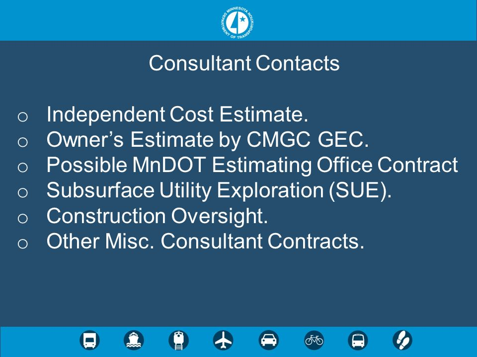 Consultant ContactsIndependent Cost Estimate. Owner's Estimate by CMGC GEC. Possible MnDOT Estimating Office Contract.