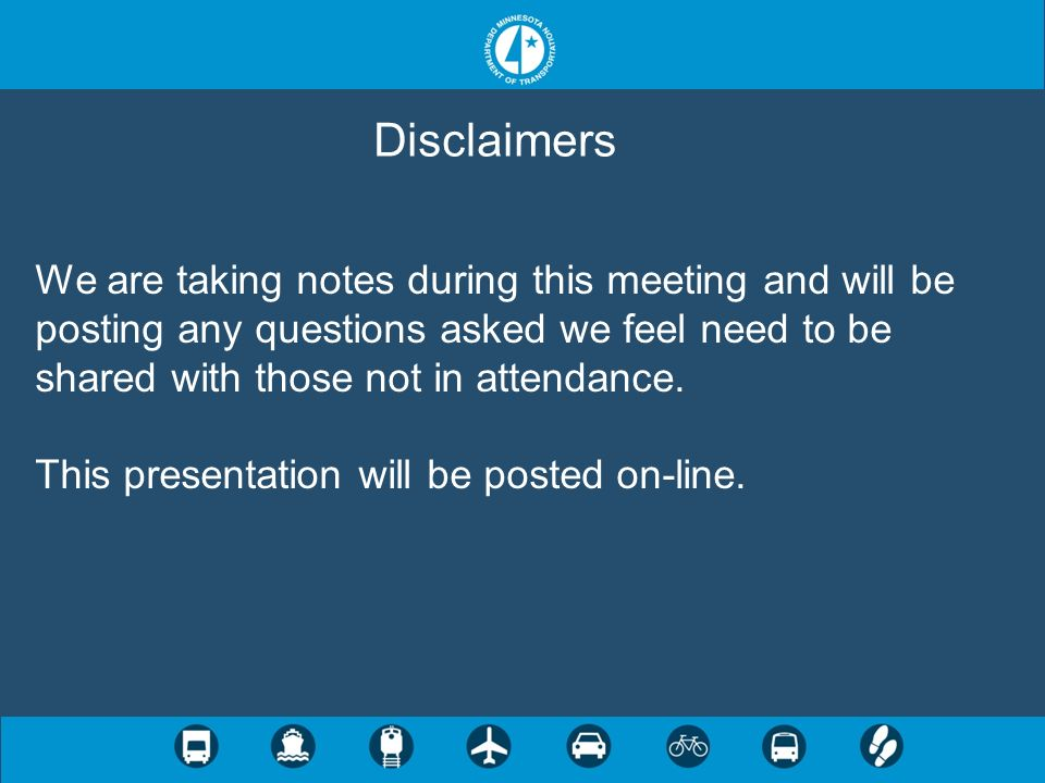 DisclaimersWe are taking notes during this meeting and will be posting any questions asked we feel need to be shared with those not in attendance.