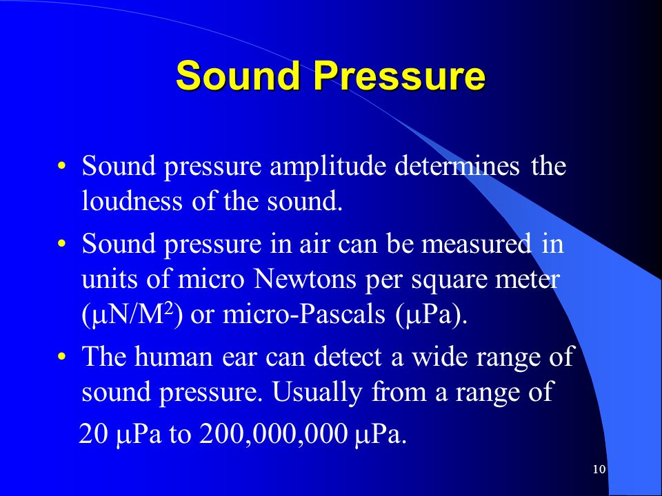 Sound Pressure Sound pressure amplitude determines the loudness of the sound.