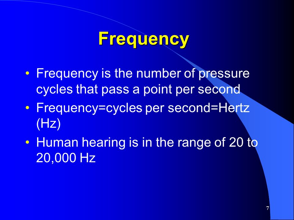 Frequency Frequency is the number of pressure cycles that pass a point per second. Frequency=cycles per second=Hertz (Hz)