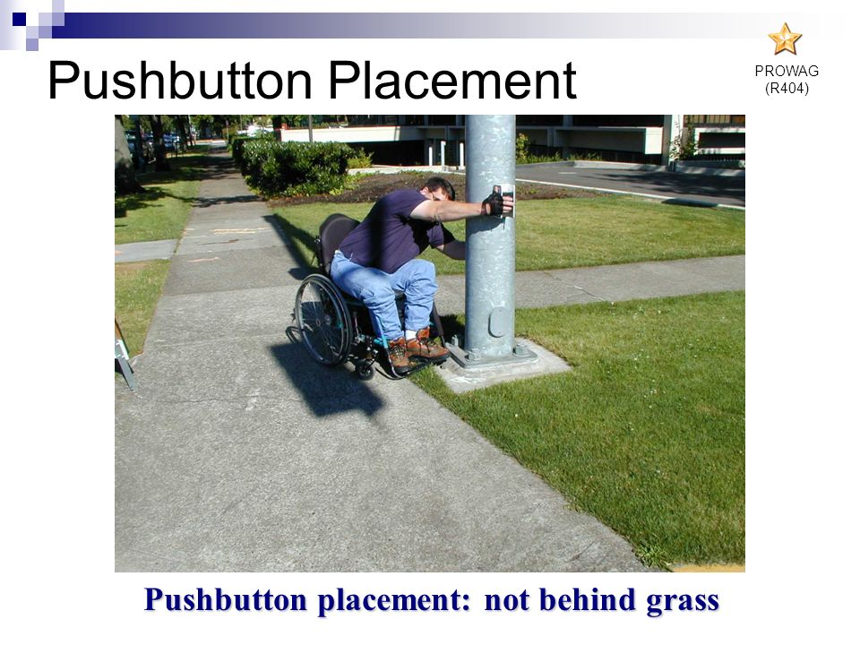 Pushbutton placement: not behind grass