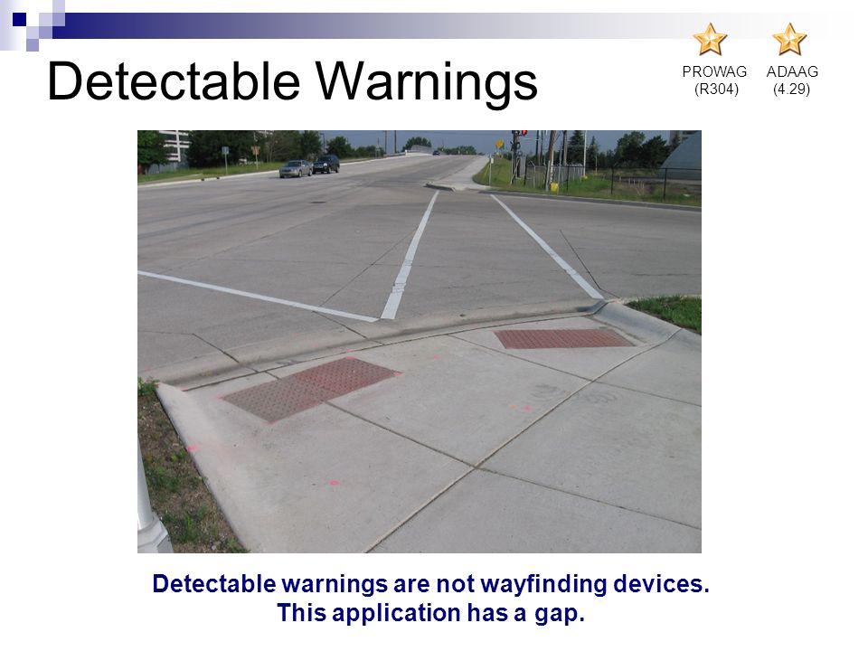 Detectable Warnings Detectable warnings are not wayfinding devices.