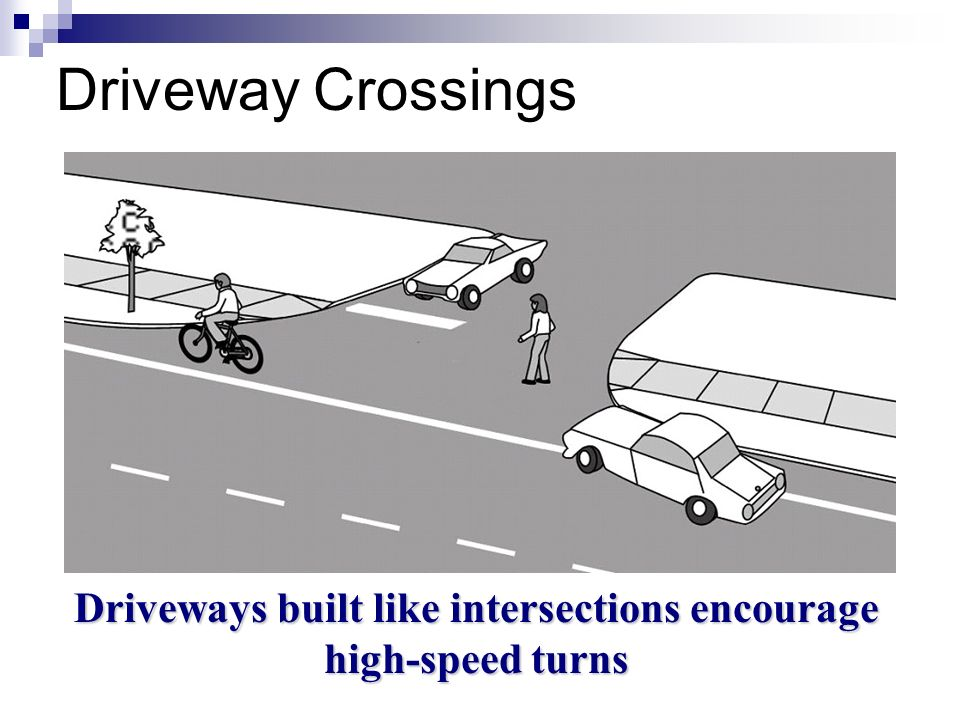 Driveways built like intersections encourage high-speed turns