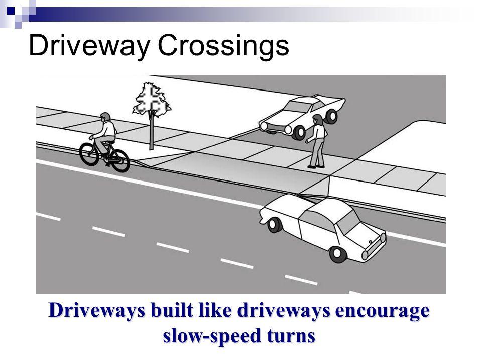 Driveways built like driveways encourage slow-speed turns