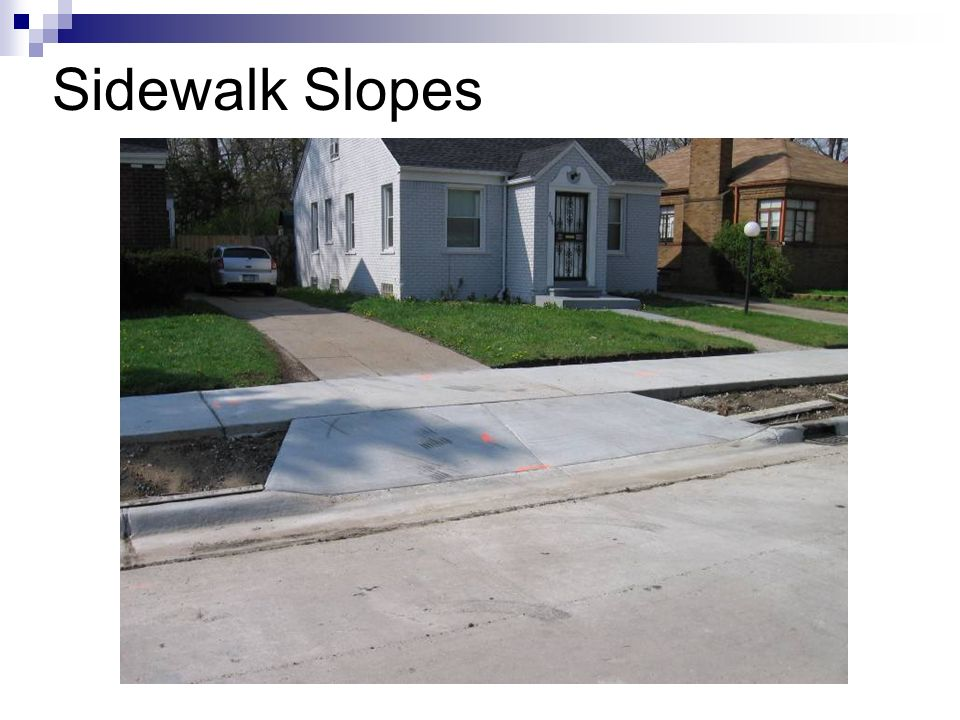 Sidewalk Slopes This is a situation where the existing sidewalk had a 8% cross slope.