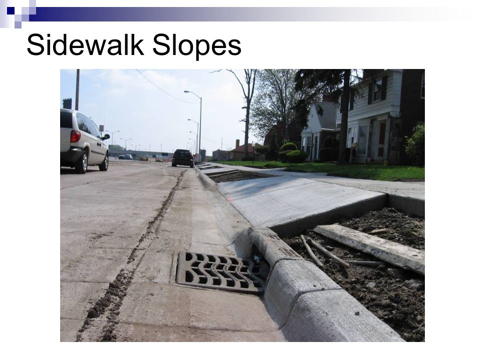 Sidewalk Slopes Vehicles would bottom out going up the driveways. The solution