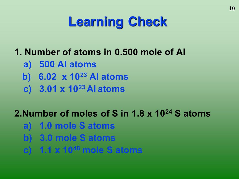 Learning Check 1. Number of atoms in 0.500 mole of Al a) 500 Al atoms