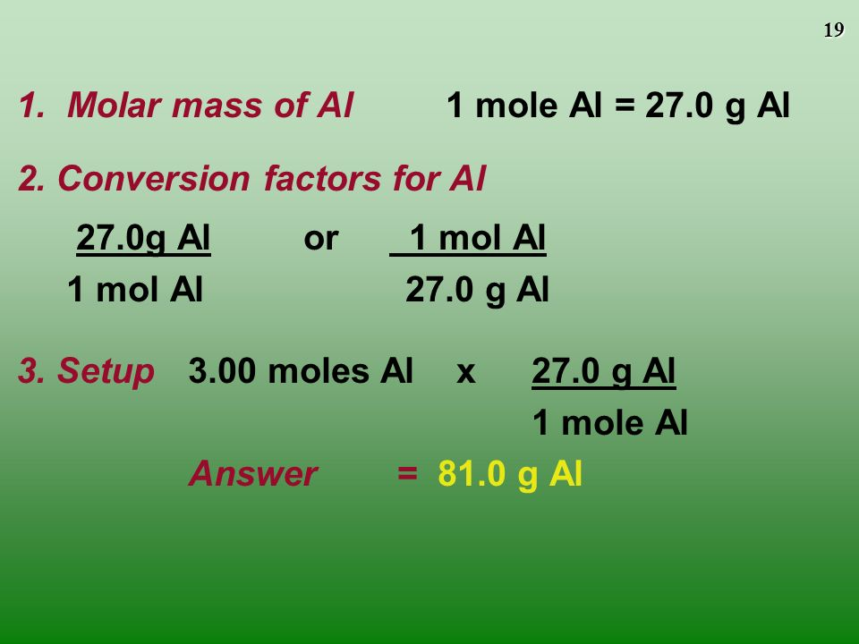 1. Molar mass of Al 1 mole Al = 27.0 g Al