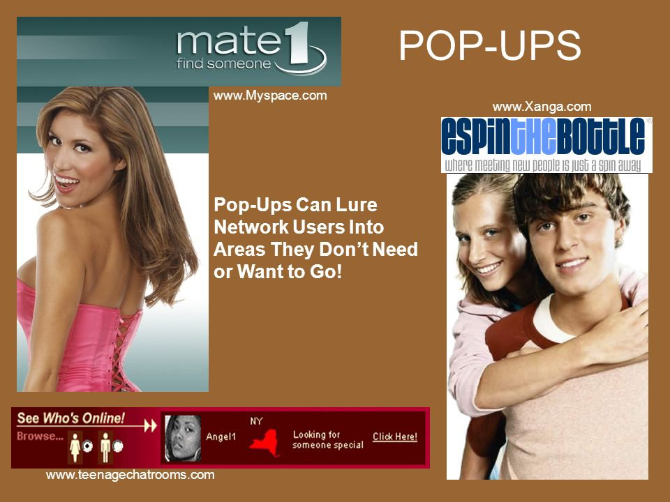 POP-UPS www.Myspace.com. www.Xanga.com. Pop-Ups Can Lure Network Users Into Areas They Don't Need or Want to Go!
