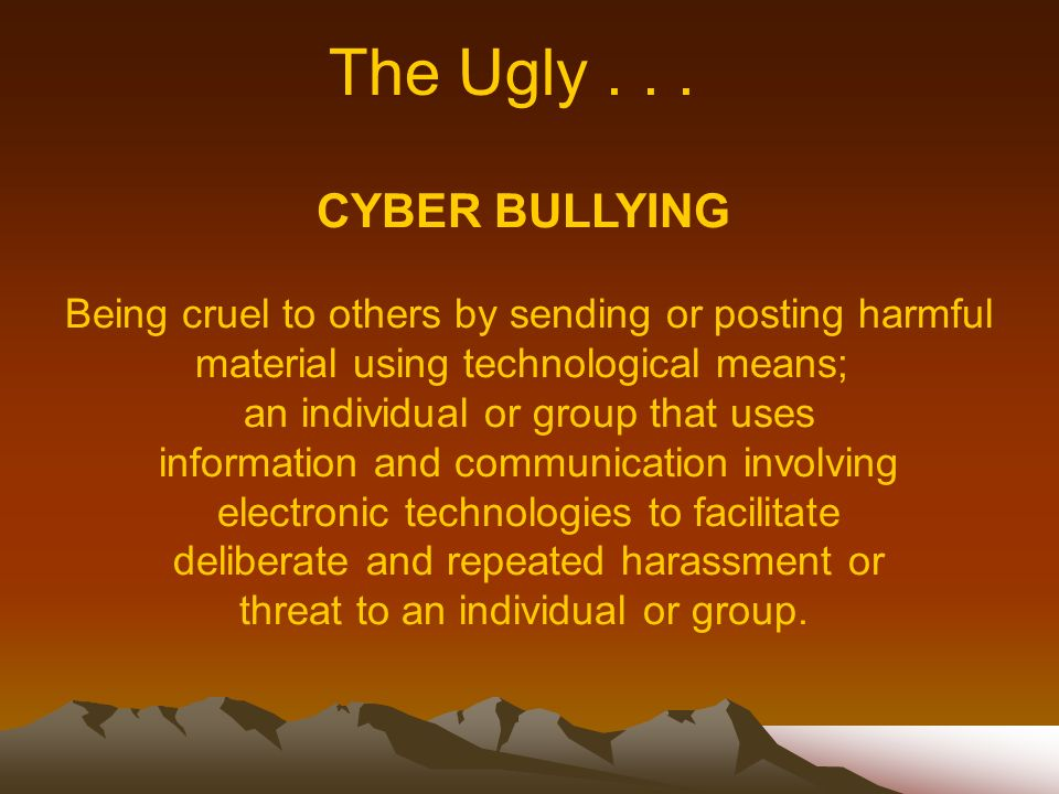 The Ugly . . . CYBER BULLYING