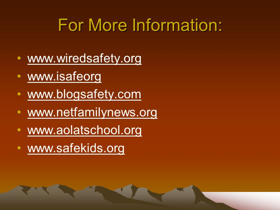 For More Information: www.wiredsafety.org www.isafeorg