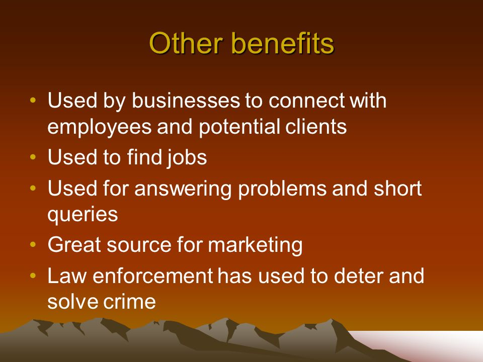 Other benefits Used by businesses to connect with employees and potential clients. Used to find jobs.