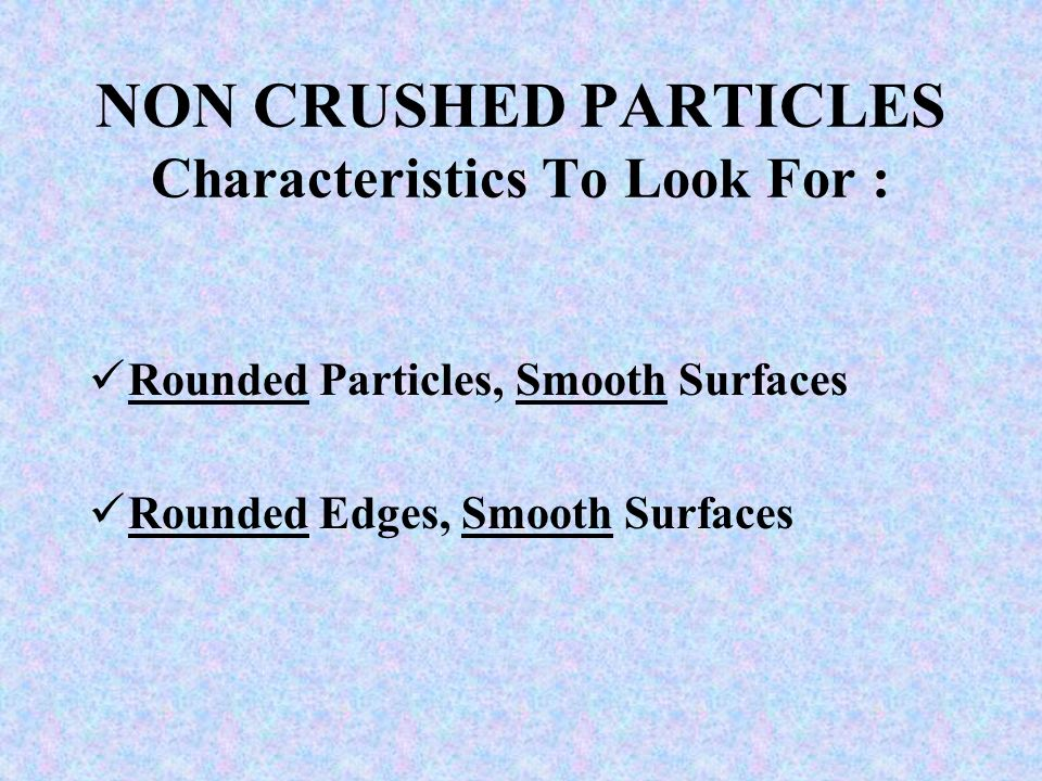NON CRUSHED PARTICLES Characteristics To Look For :