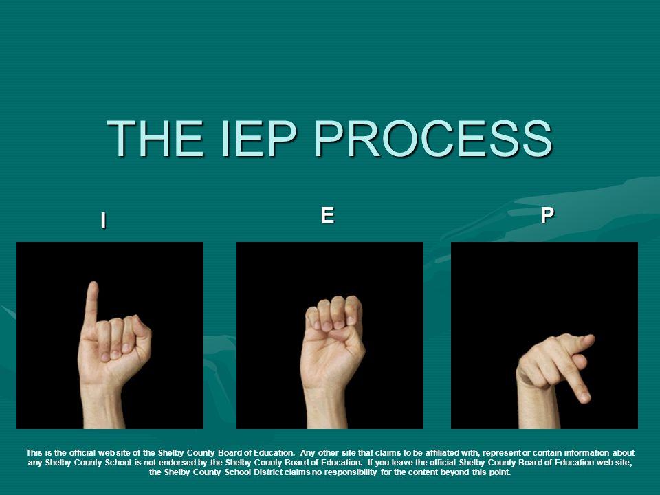 THE IEP PROCESS E. P. I.