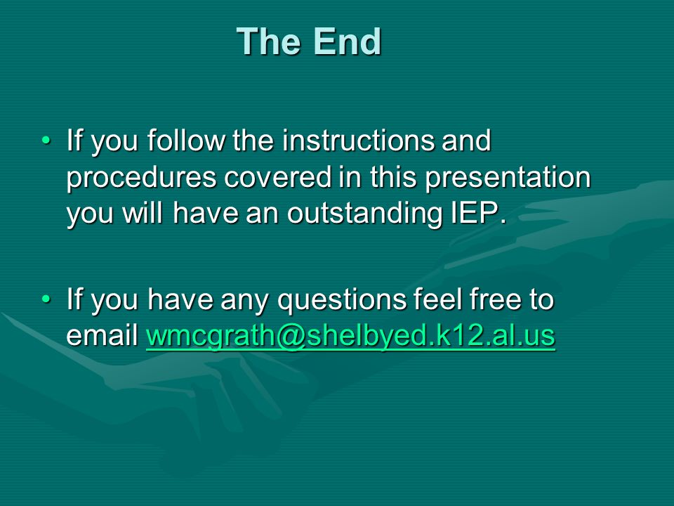 The End If you follow the instructions and procedures covered in this presentation you will have an outstanding IEP.