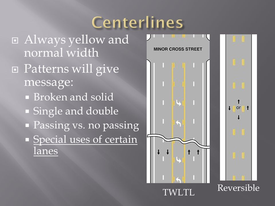 Centerlines Always yellow and normal width Patterns will give message: