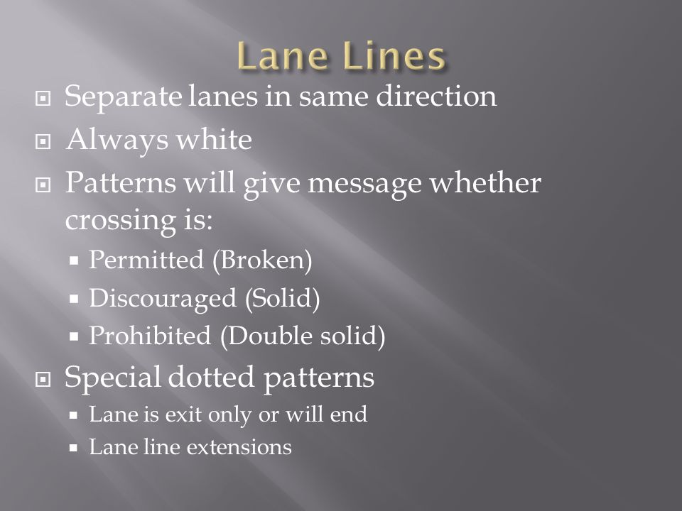 Lane Lines Separate lanes in same direction Always white