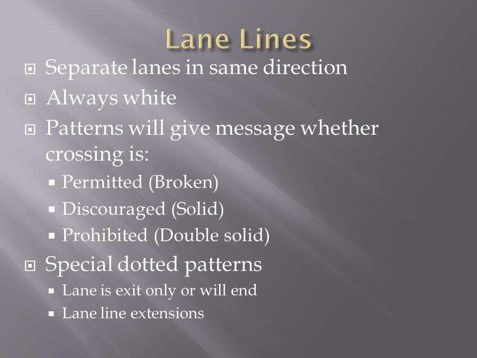 Lane Lines Separate lanes in same direction Always white
