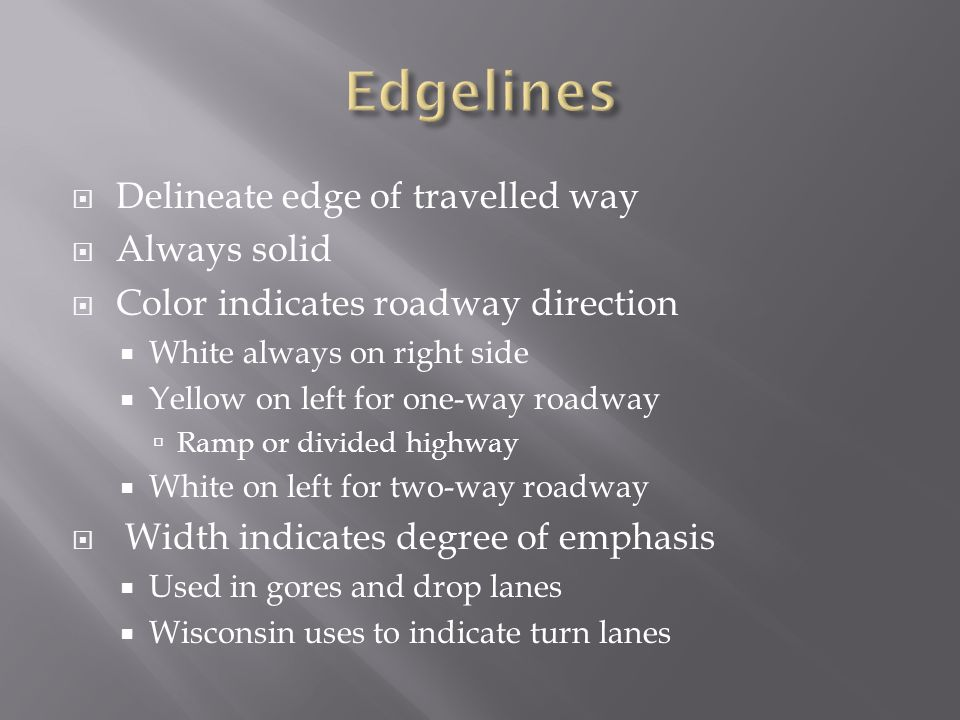 Edgelines Delineate edge of travelled way Always solid