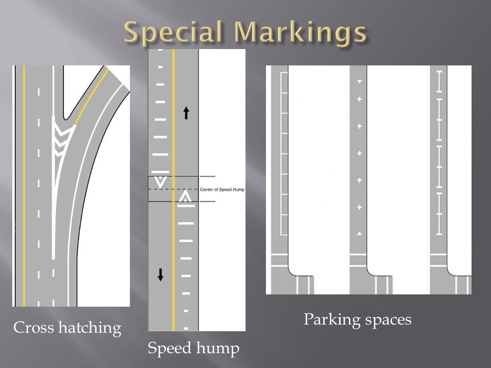 Special Markings Parking spaces Cross hatching Speed hump