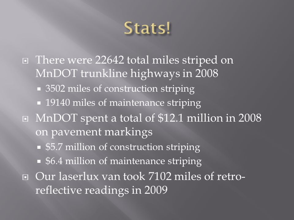 Stats!There were 22642 total miles striped on MnDOT trunkline highways in 2008. 3502 miles of construction striping.