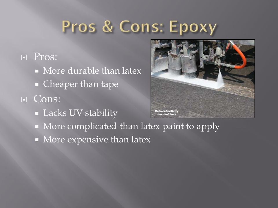 Pros & Cons: Epoxy Pros: Cons: More durable than latex