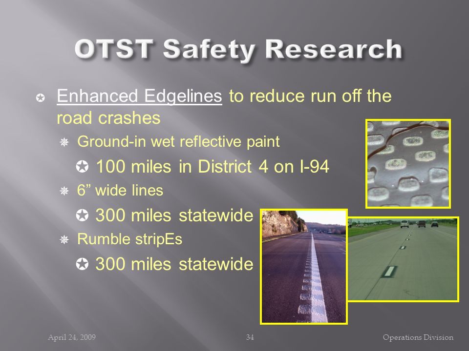 OTST Safety Research Enhanced Edgelines to reduce run off the road crashes. Ground-in wet reflective paint.