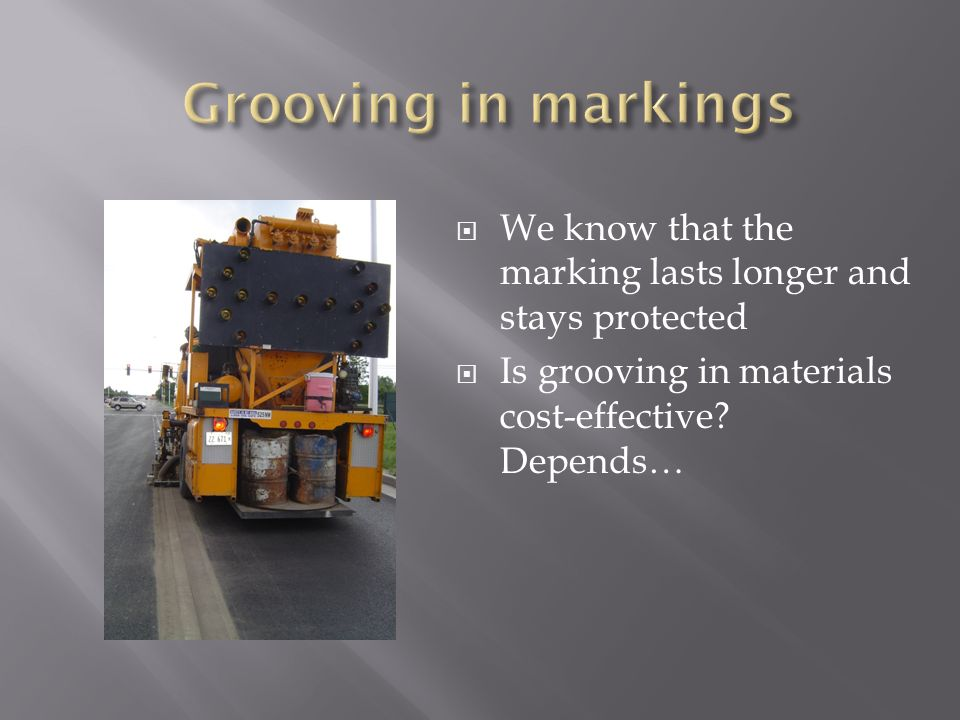 Grooving in markings We know that the marking lasts longer and stays protected.