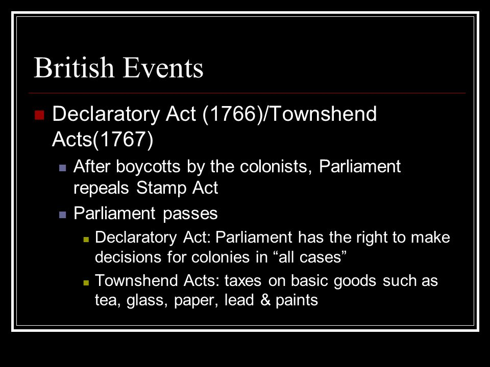 British Events Declaratory Act (1766)/Townshend Acts(1767)