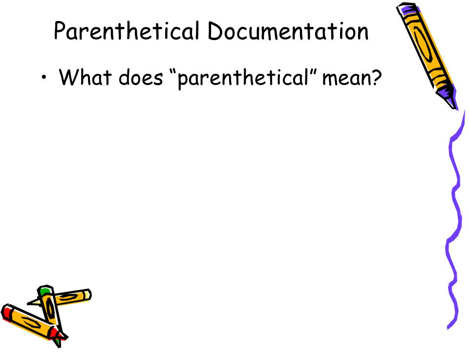 Parenthetical Documentation