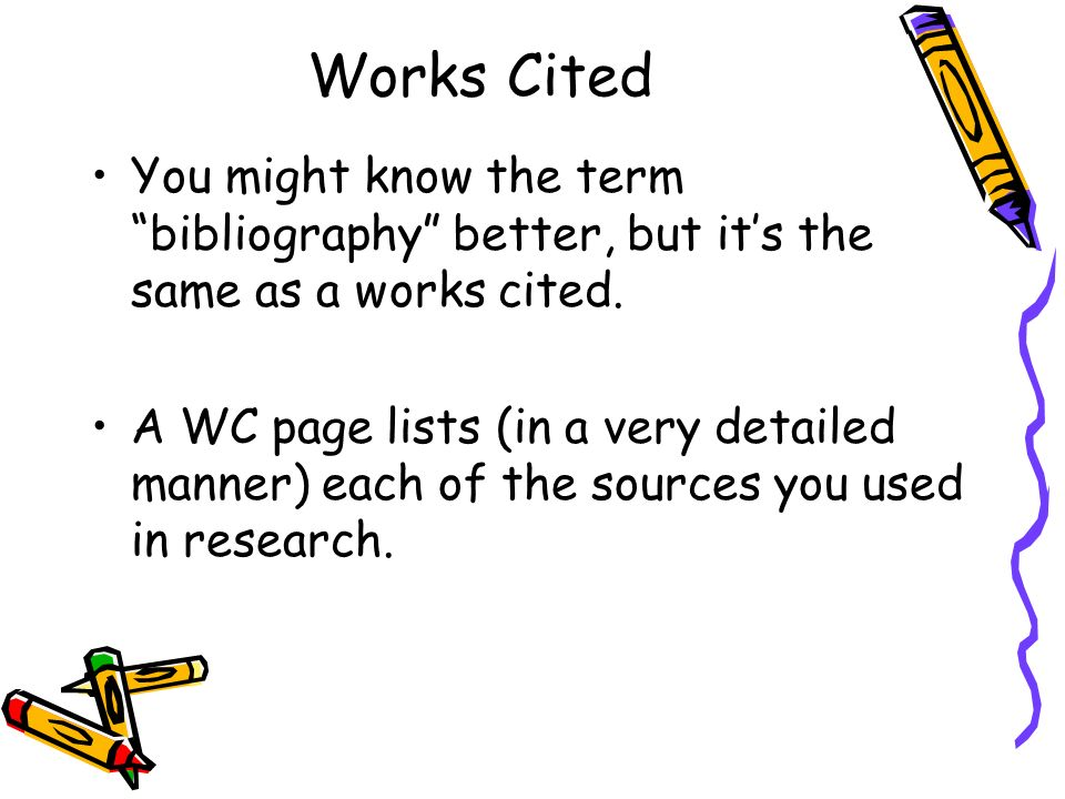 Works Cited You might know the term bibliography better, but it's the same as a works cited.