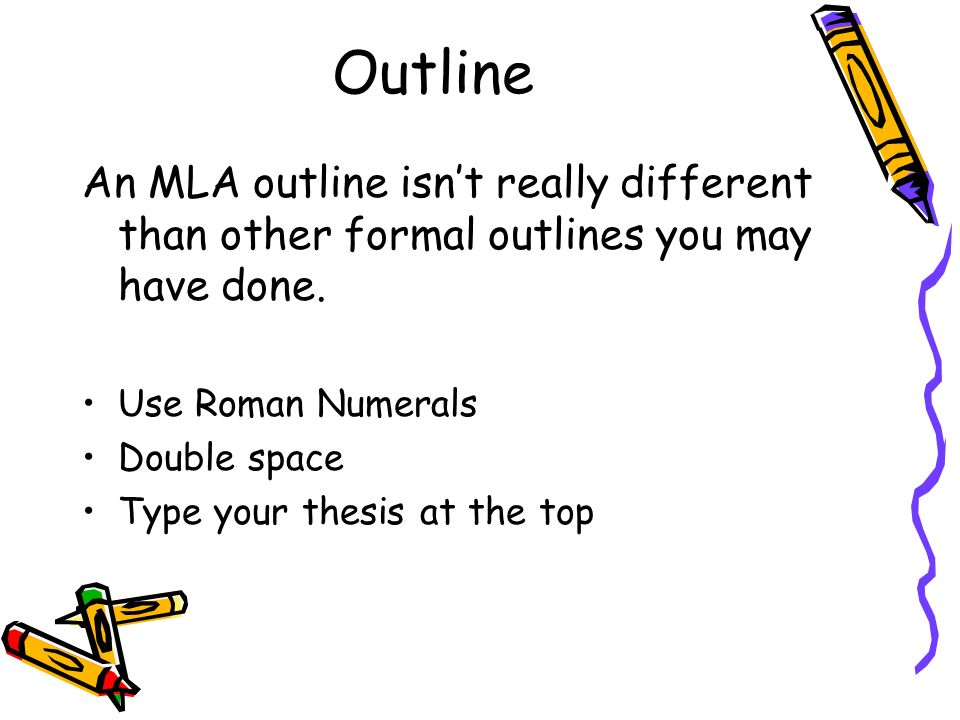 Outline An MLA outline isn't really different than other formal outlines you may have done. Use Roman Numerals.