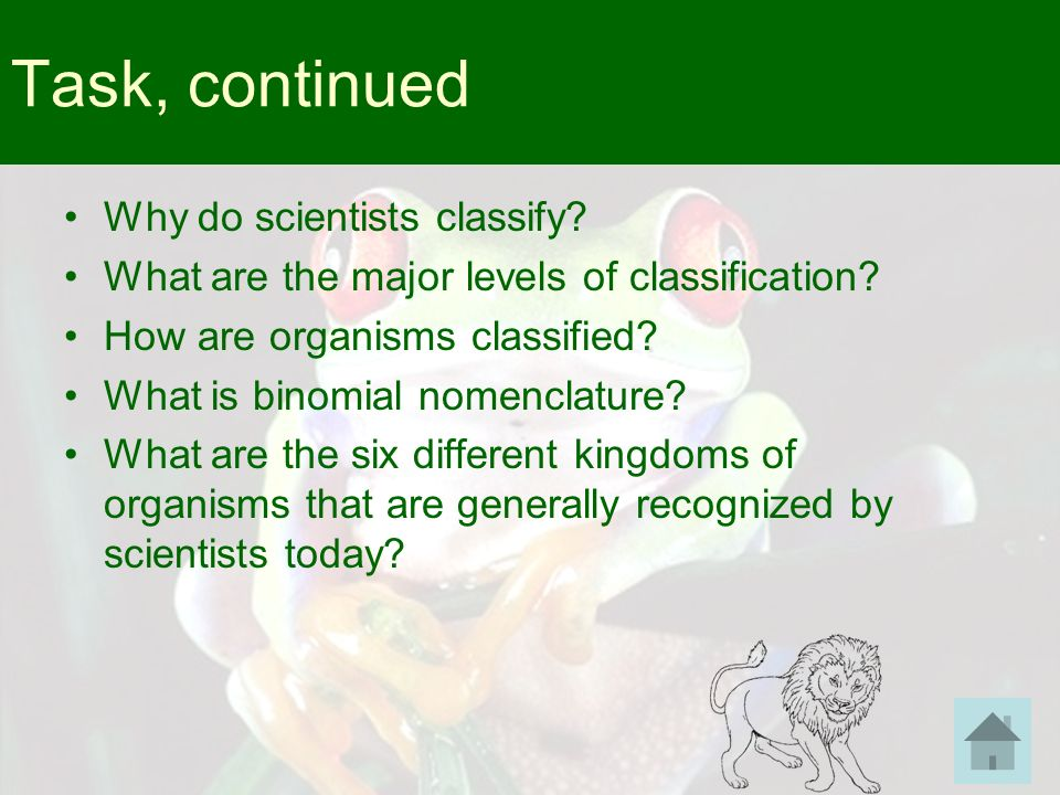 Task, continued Why do scientists classify