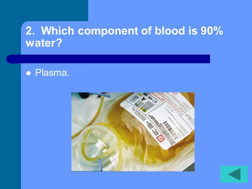 2. Which component of blood is 90% water