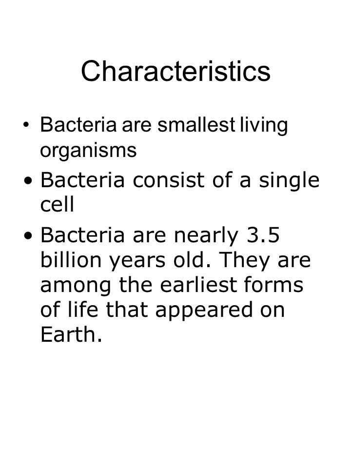 Characteristics Bacteria are smallest living organisms